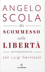 HO SCOMMESSO SULLA LIBERTA'  - Angelo Scola
