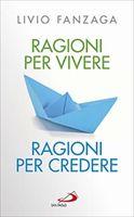 RAGIONI PER VIVERE RAGIONI PER CREDERE - Livio Fanzaga