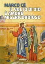 IL VOLTO DI DIO E' AMORE MISERICORDIOSO - Marco Cè