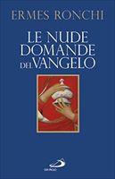 LE NUDE DOMANDE DEL VANGELO - Ermes Ronchi