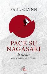 PACE SU NAGASAKI. IL MEDICO CHE GUARIVA I CUORI - Paul Glynn