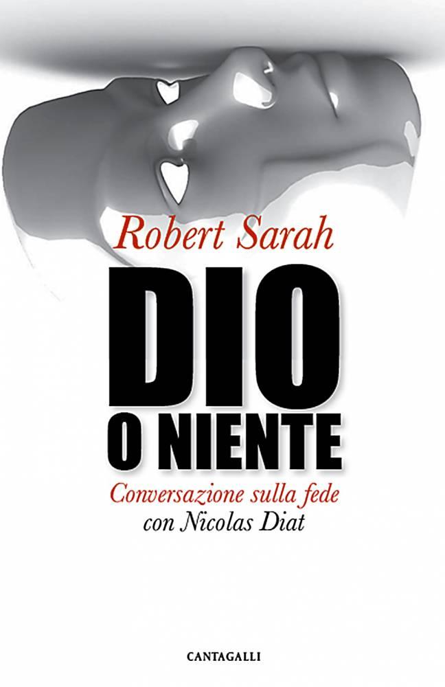 DIO O NIENTE: Conversazione sulla fede con Nicolas Diat - Robert Sarah