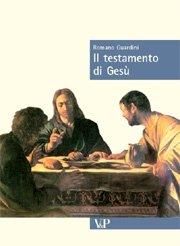 IL TESTAMENTO DI GESU' - Romano Guardini